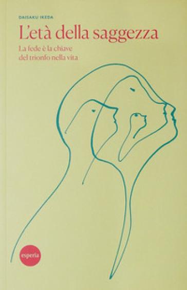 L'età della saggezza. Gli anziani nell'epoca contemporanea - Daisaku Ikeda |