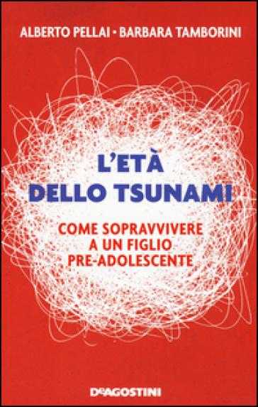 L'età dello tsunami. Come sopravvivere a un figlio pre-adolescente - Barbara Tamborini |