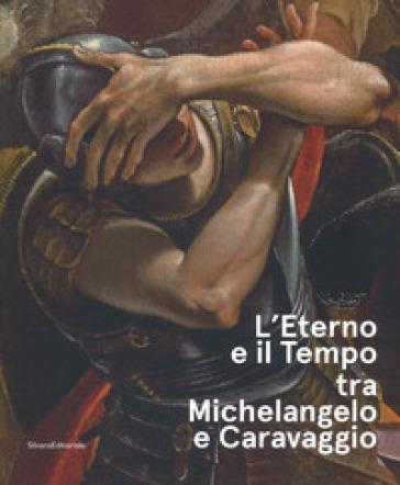L'eterno e il tempo tra Michelangelo e Caravaggio. Catalogo della mostra (Forlì, 10 febbraio-17 giugno 2018). Ediz. a colori - A. Paolucci pdf epub