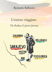 L eterno viaggiare. The balkan express journey