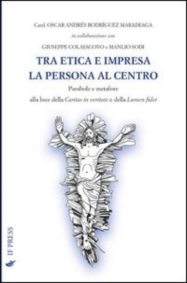 Tra etica e impresa: la persona al centro - Oscar Andrés Rodriguez Maradiaga |