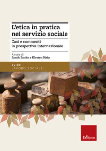 L'etica in pratica nel servizio sociale. Casi e commenti in prospettiva internazionale - M. Largaiolli |