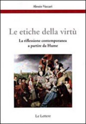 Le etiche della virtù. La riflessione contemporanea a partire da Hume - Alessio Vaccari |