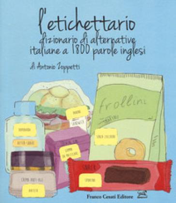 L'etichettario. Dizionario di alternative italiane a 1800 parole inglesi - Antonio Zoppetti | Thecosgala.com