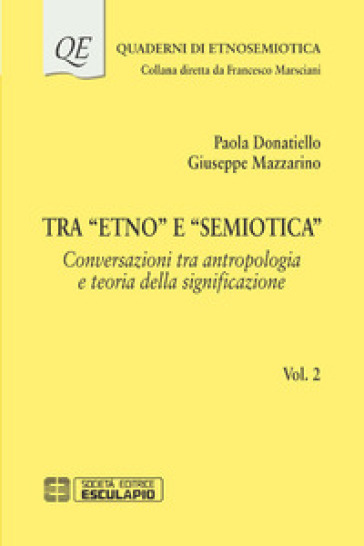 Tra «etno» e «semiotica». 2: Conversazioni tra antropologia e teoria della significazione - Paola Donatiello |