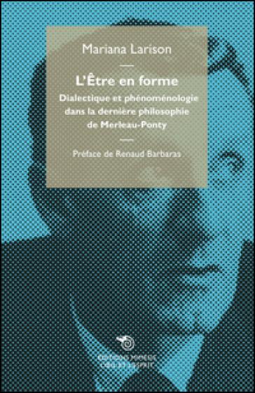L'etre en forme. Dialectique et phénoménologie dans la dernière philosophie de Merleau-Ponty - Mariana Larison | Rochesterscifianimecon.com