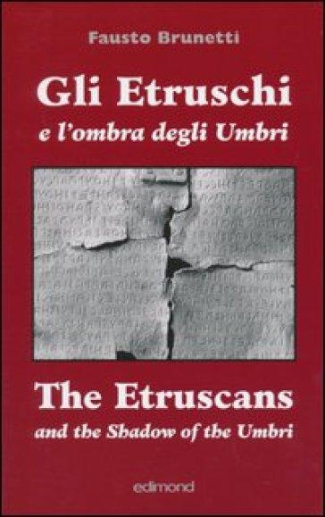 Gli etruschi e l'ombra degli umbri. Ediz. italiana e inglese - Fausto Brunetti |