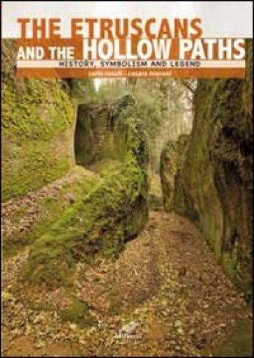 Gli etruschi e le vie cave. Storia, simbologia e leggenda. Ediz. inglese - Carlo Rosati |