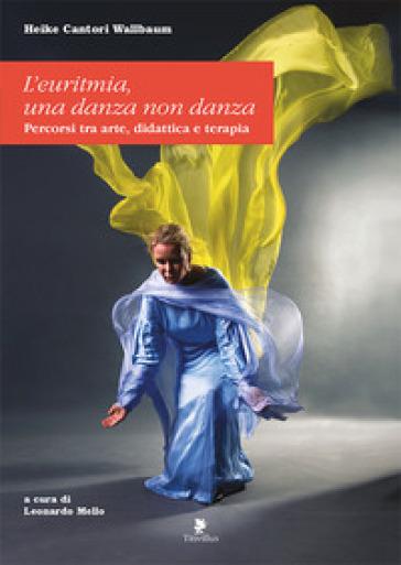 L'euritmia. Una danza non danza. Percorsi tra arte, didattica e terapia - Heike Cantori-Wallbaum |