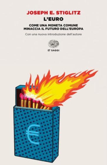 L'euro. Come una moneta comune minaccia il futuro dell'Europa - Joseph E. Stiglitz | Thecosgala.com
