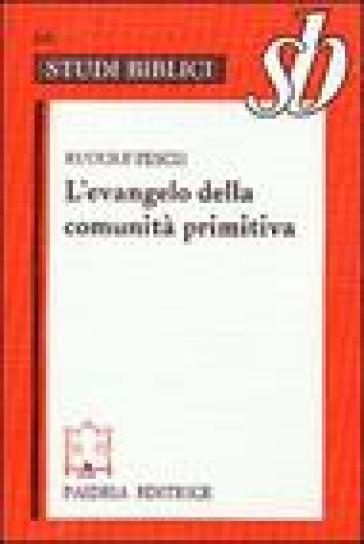 L'evangelo della comunità primitiva - Rudolf C. Pesch |