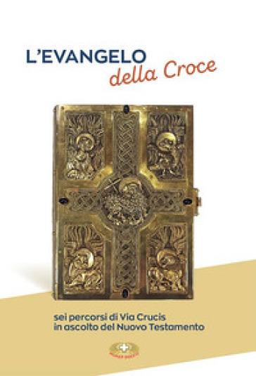 L'evangelo della croce. Sei percorsi di Via Crucis in ascolto del Nuovo Testamento