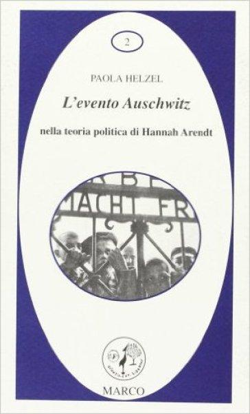 L'evento Auschwitz nella teoria politica di Hannah Arendt - Paola B. Helzel |
