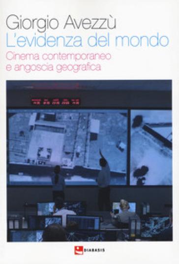 L'evidenza del mondo. Cinema contemporaneo e angoscia geografica - Giorgio Avezzù |