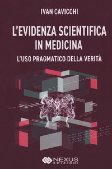 L'evidenza scientifica in medicina. L'uso pragmatico della verità - Ivan Cavicchi | Rochesterscifianimecon.com