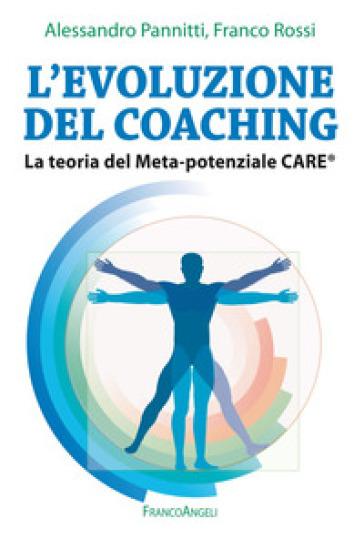L'evoluzione del coaching. La teoria del Meta-potenziale Care® - Franco Rossi |