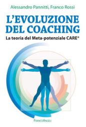 L'evoluzione del coaching. La teoria del Meta-potenziale Care® - Franco Rossi, Alessandro Pannitti