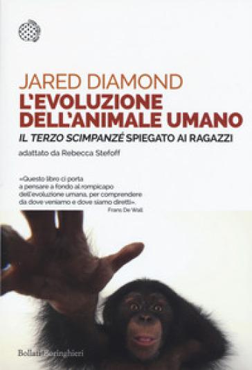 L'evoluzione dell'animale umano. «Il terzo scimpanzé» spiegato ai ragazzi - Jared Diamond  