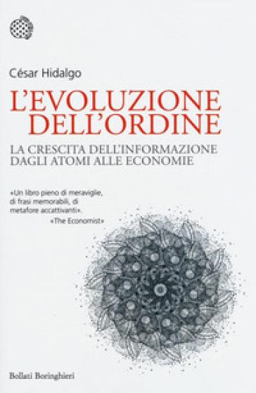 L'evoluzione dell'ordine. La crescita dell'informazione dagli atomi alle economie - César Hidalgo | Thecosgala.com