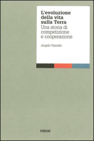 L'evoluzione della vita sulla terra. Una storia di competizione e cooperazione - Angelo Vianello | Ericsfund.org