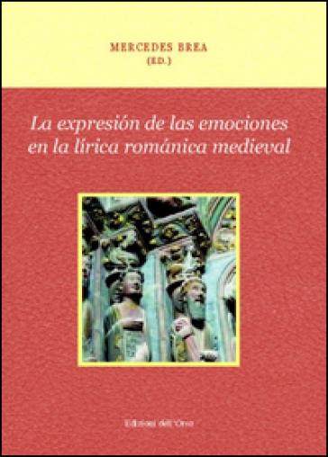 La expresion de las emociones en la lirica romanica medieval - Mercedes Brea |