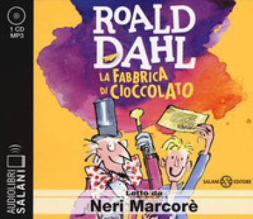 La fabbrica di cioccolato letto da Neri Marcorè. Audiolibro. CD Audio formato MP3 - Roald Dahl  