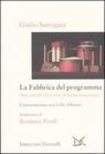 La fabbrica del programma. Dieci anni di Ulivo verso il partito democratico. Conversazione con Lelio Alfonso - Giulio Santagata |