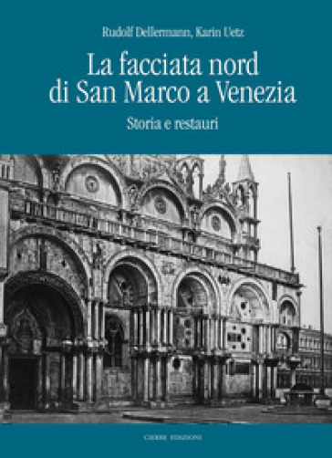 La facciata nord di San Marco a Venezia. Storia e restauri - Rudolf Dellermann pdf epub