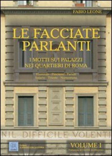 Le facciate parlanti. 1.I motti sui palazzi nei quartieri di Roma - Fabio Leone |