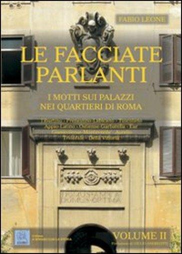 Le facciate parlanti. 2.I motti sui palazzi nei quartieri di Roma - Fabio Leone | Rochesterscifianimecon.com