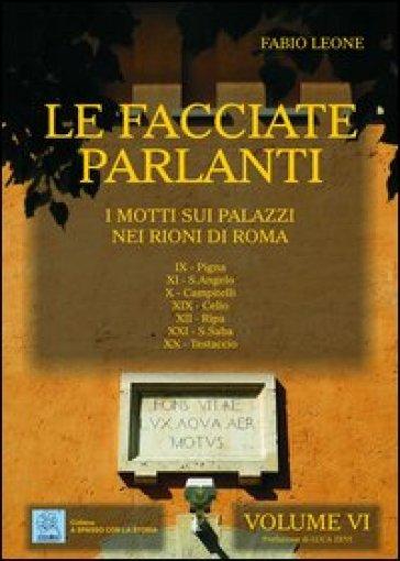 Le facciate parlanti. 6.I motti sui palazzi nei rioni di Roma - Fabio Leone |