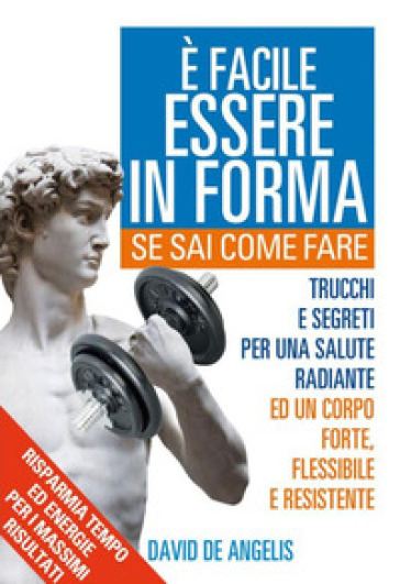E facile essere in forma se sai come fare - David De Angelis |