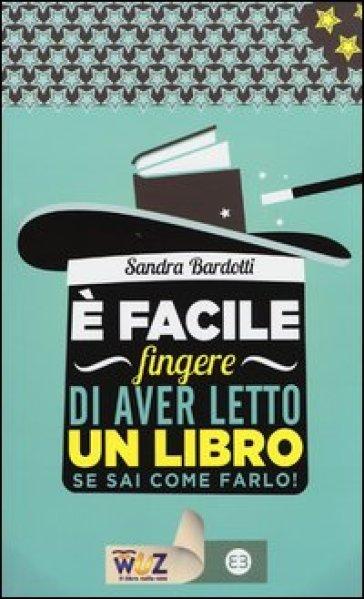 E facile fingere di aver letto un libro. Se sai come farlo! - Sandra Bardotti | Ericsfund.org