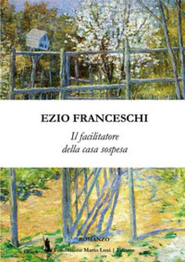 Il facilitatore della casa sospesa - Ezio Franceschi  