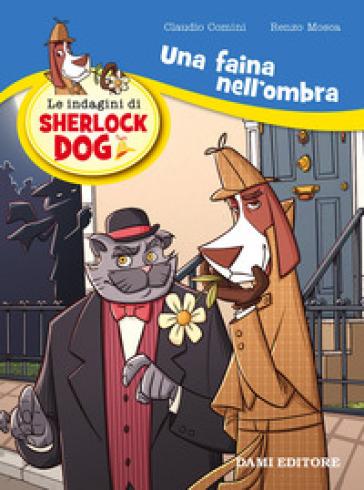 Una faina nell'ombra. Le indagini di Sherlock Dog - Renzo Mosca | Rochesterscifianimecon.com