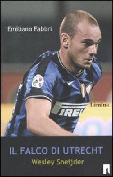 Il falco di Utrecht. Wesley Sneijder - Emiliano Fabbri | Rochesterscifianimecon.com