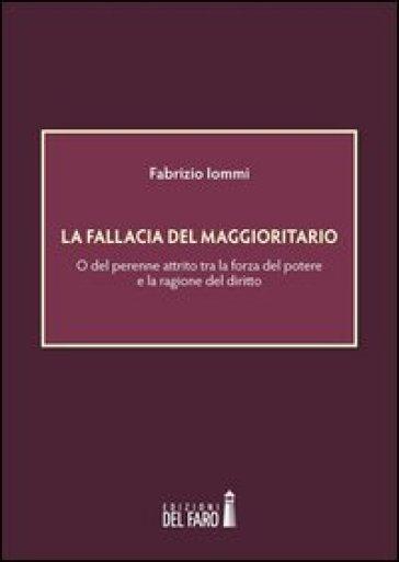 La fallacia del maggioritario. O del perenne attrito tra la forza del potere e la ragione del diritto - Fabrizio Iommi | Kritjur.org