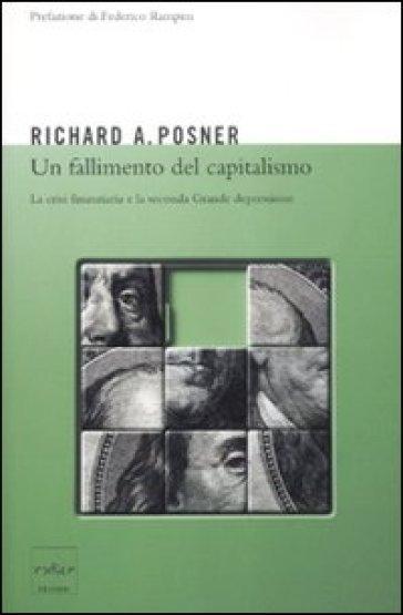 Un fallimento del capitalismo. La crisi finanziaria e la seconda grande depressione - Richard Posner |