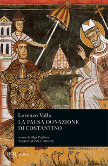 La falsa donazione di Costantino. Testo latino a fronte - Lorenzo Valla |