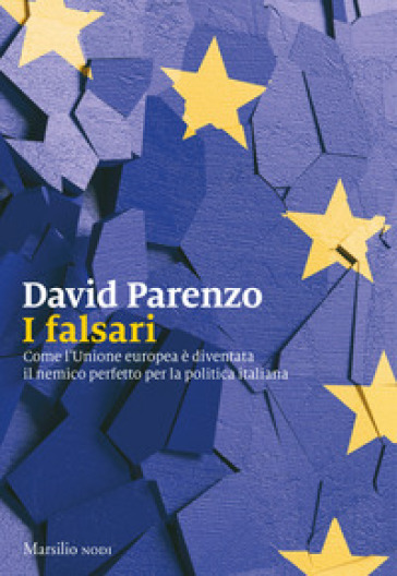 I falsari. Come l'Unione europea è diventata il nemico perfetto per la politica italiana - David Parenzo pdf epub