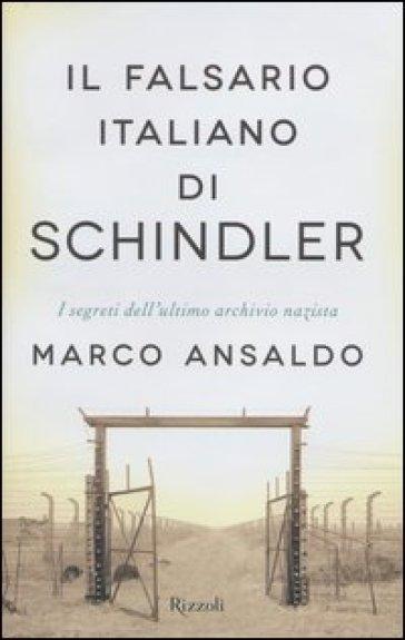 Il falsario italiano di Schindler. I segreti dell'ultimo archivio nazista - Marco Ansaldo | Thecosgala.com