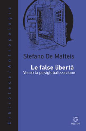 Le false libertà. Verso la postglobalizzazione - Stefano De Matteis | Thecosgala.com