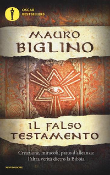 Il falso testamento. Creazione, miracoli, patto d'allenza: l'altra verità dietro la Bibbia - Mauro Biglino |