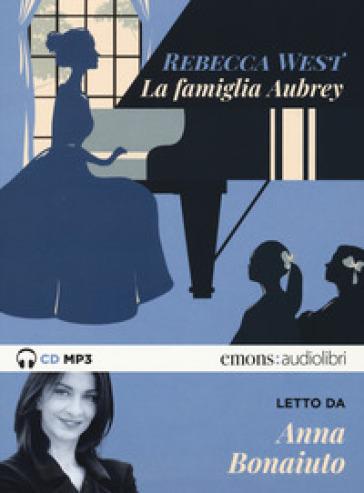 La famiglia Aubrey letto da Anna Bonaiuto. Audiolibro. 2 CD Audio formato MP3. Ediz. integrale - Rebecca West |