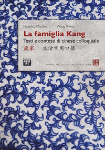 La famiglia Kang. Testi e contesti di cinese colloquiale - Federico Madaro |
