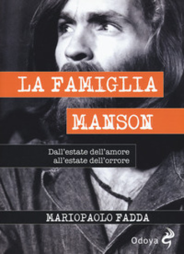 La famiglia Manson. Dall'estate dell'amore all'estate dell'orrore - Mariopaolo Fadda | Ericsfund.org