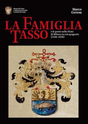 La famiglia Tasso e le poste nello Stato di Milano in età spagnola (1556-1650). Museo dei Tasso e della Storia Postale di Camerata Cornello - Marco Gerosa |