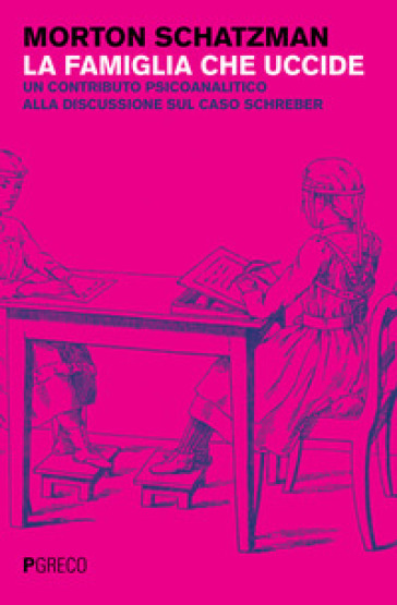 La famiglia che uccide. Un contributo psicoanalitico alla discussione sul caso Schreber - Morton Schatzman | Rochesterscifianimecon.com
