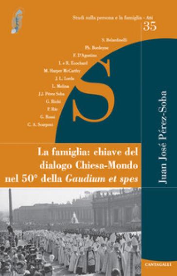 La famiglia: chiave del dialogo Chiesa-mondo nel 50° della Gaudium et spes - J. J. Pérez Soba |