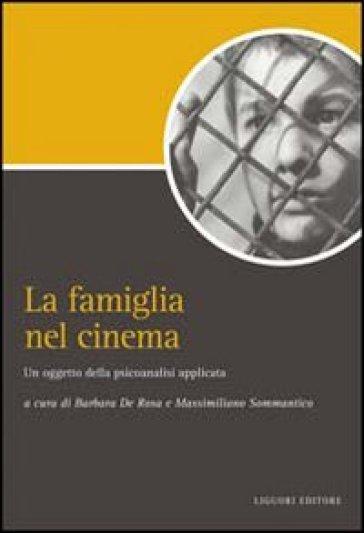 La famiglia nel cinema. Un oggetto della psicoanalisi applicata - B. De Rosa |